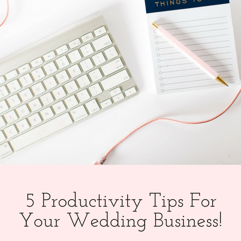 5 Productivity Tips For Your Wedding Business!